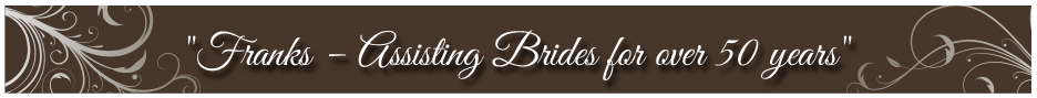 Franks – Assisting Brides for over 50 years